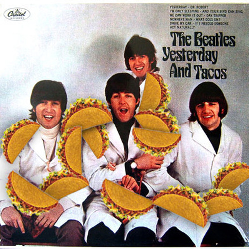 The Beatles are loving this taco avalanche.