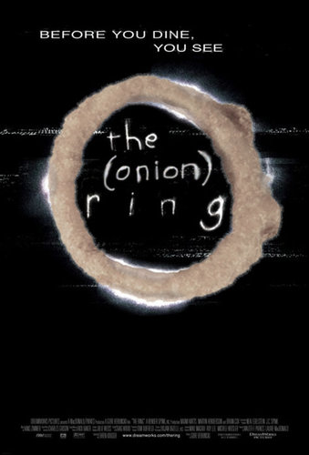 """""""Before you die... you see the onion ring."""""""